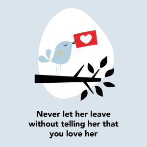 Never let her leave without telling her that you love her